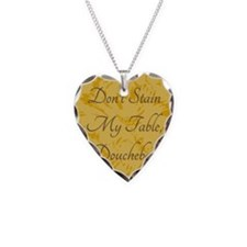 Dont Stain My Table Necklace Heart Charm