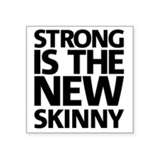 "Strong is the new skinny Square Sticker 3"" x 3"""
