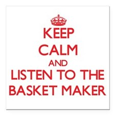 Keep Calm and Listen to the Basket Maker Square Ca