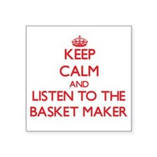 Keep Calm and Listen to the Basket Maker Sticker