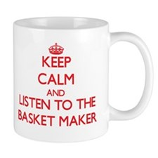 Keep Calm and Listen to the Basket Maker Mugs