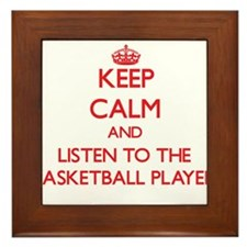 Keep Calm and Listen to the Basketball Player Fram