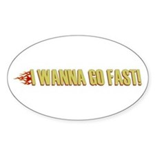 I Wanna Go Fast Oval Decal