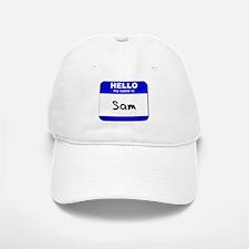 hello my name is sam Baseball Baseball Cap