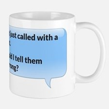 The CLIENT just called with a complaint Mug