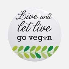 live and let live -go vegan Round Ornament