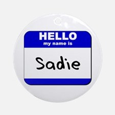 hello my name is sadie  Ornament (Round)