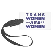 Trans Women Are Women Luggage Tag