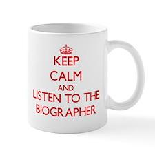 Keep Calm and Listen to the Biographer Mugs