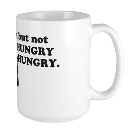Im hungry, but not HUNGRY HUNGRY. Large Mug