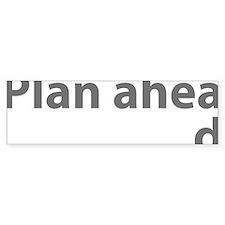 planAhead1C Bumper Sticker