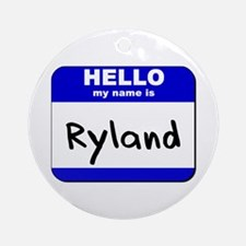hello my name is ryland  Ornament (Round)