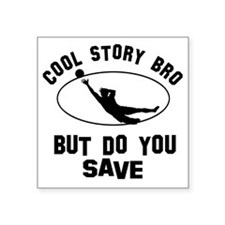 """Cool story Bro But Do You S Square Sticker 3"""" x 3"""""""