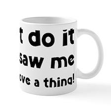 didntDoThing1A Mug