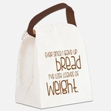 EVER SINCE I GAVE UP BREAD I'VE L Canvas Lunch Bag
