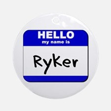hello my name is ryker  Ornament (Round)