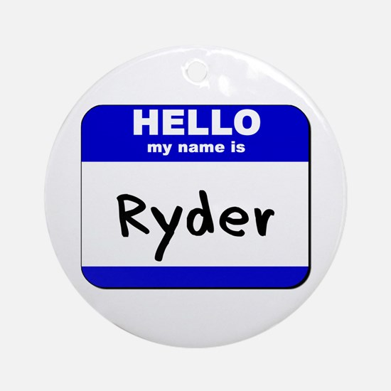 hello my name is ryder  Ornament (Round)