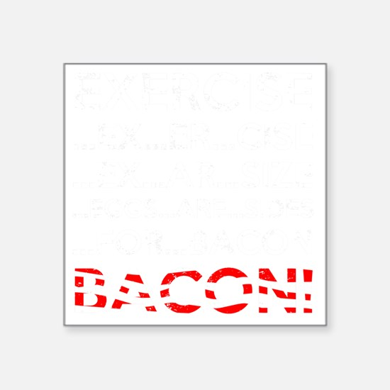 """Exercise Bacon Square Sticker 3"""" x 3"""""""