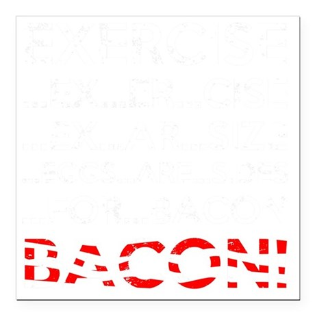 """Exercise Bacon Square Car Magnet 3"""" x 3"""""""