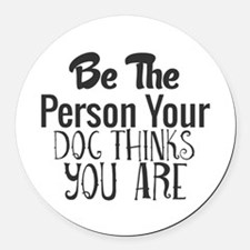 Be The Person Your Dog Thinks You Round Car Magnet