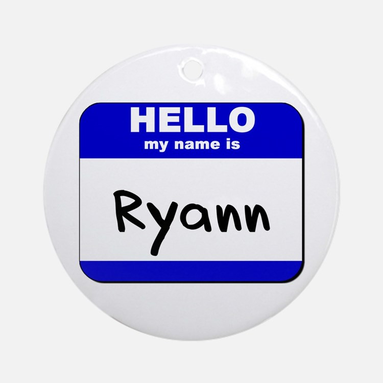 hello my name is ryann  Ornament (Round)