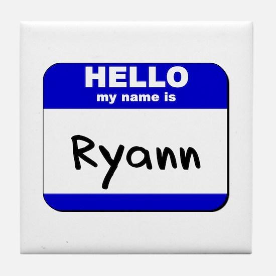 hello my name is ryann  Tile Coaster