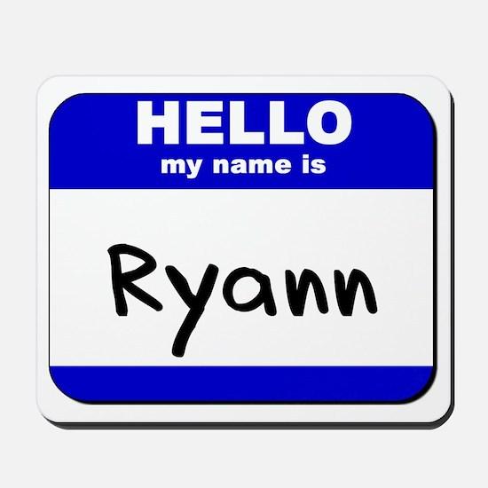 hello my name is ryann  Mousepad