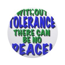 without tolerance no peace, t shirt Round Ornament