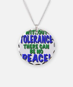 without tolerance no peace,  Necklace