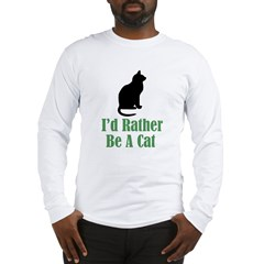 Rather Be a Cat Long Sleeve T-Shirt
