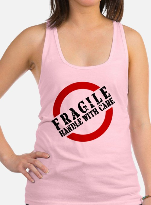 FRAGILE HANDLE WITH CARE Racerback Tank Top