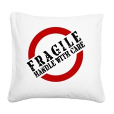 FRAGILE HANDLE WITH CARE Square Canvas Pillow