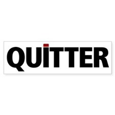 QUITTER Bumper Bumper Sticker