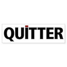 QUITTER Bumper Sticker
