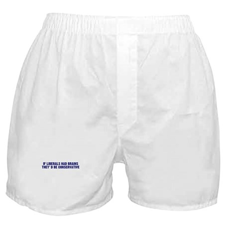 If Liberals Had Brains Boxer Shorts