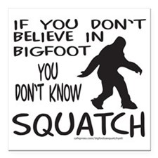 "YOU DONT KNOW SQUATCH T- Square Car Magnet 3"" x 3"""