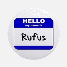 hello my name is rufus  Ornament (Round)