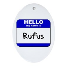 hello my name is rufus  Oval Ornament