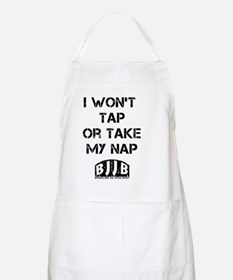 I wont tap or take my nap Apron