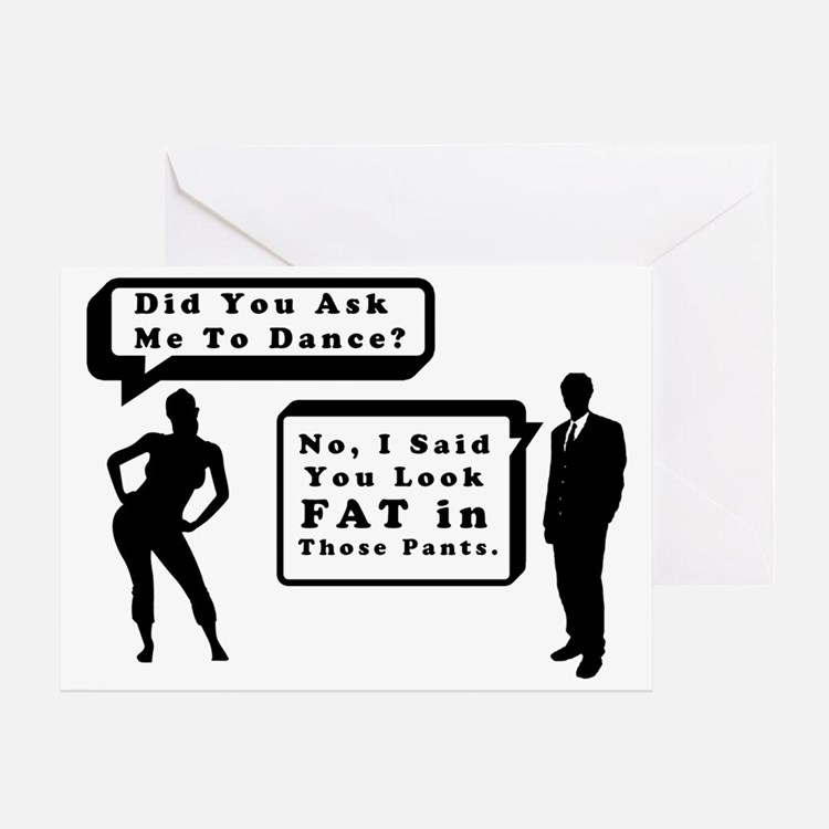 You Look Fat In Those Pants Greeting Card
