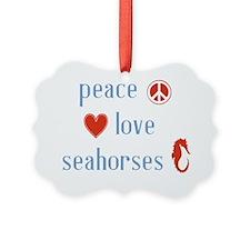 Peace Love Seahorses Ornament