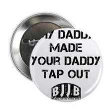 """My Daddy Made Your Daddy Tap Out 2.25"""" Button"""