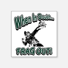 """When In Doubt...Frag Out! Square Sticker 3"""" x 3"""""""