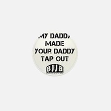 My Daddy Made Your Daddy Tap Out Mini Button
