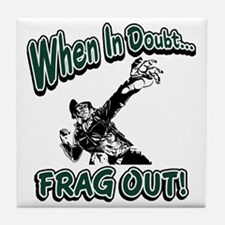 When In Doubt...Frag Out! Tile Coaster