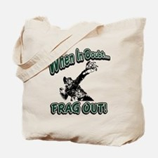 When In Doubt...Frag Out! Tote Bag