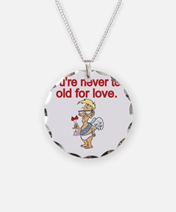 Youre never too old for love Necklace