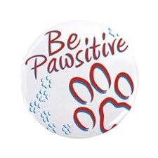 """Be Pawsitive 3.5"""" Button"""
