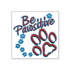 "Be Pawsitive Square Sticker 3"" x 3"""
