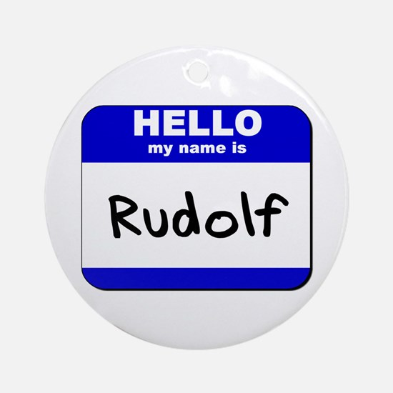 hello my name is rudolf  Ornament (Round)